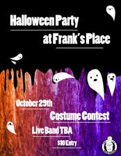 Halloween Party Franks Place - start Oct 29 2016 0600PM
