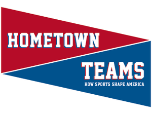 Hometown Teams - start Jun 30 2018 0900AM