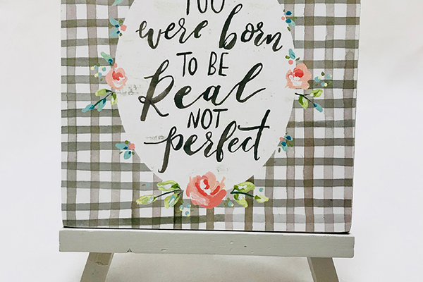"""You Were Born to Be Real Not Perfect"" Easel"