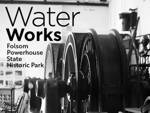 Water Works Folsom Powerhouse State Historic Park