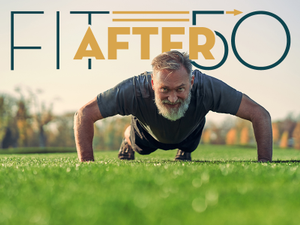 Fit After 50 Staying Healthy As You Age
