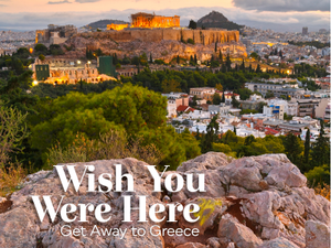 Wish You Were Here A Get Away to Greece