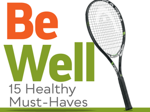 Be Well 15 Healthy Must-Haves