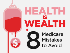 Health is Wealth 8 Medicare Mistakes to Avoid