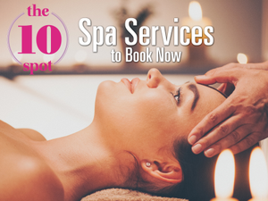 The 10 Spot Spa Services to Book Now