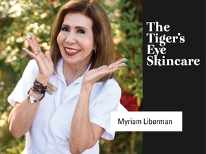 Introducing Myriam Liberman at The Tigers Eye Skincare